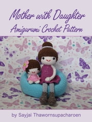 Mother with Daughter Amigurumi Crochet Pattern ebook by Sayjai Thawornsupacharoen