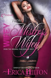 Wifey: From Mistress to Wifey ebook by Erica Hilton