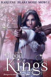 Blood of Kings - Return to the Cottage by the Lake, #2 ebook by Karlene Blakemore-Mowle