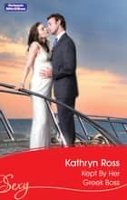 Kept By Her Greek Boss ebook by Kathryn Ross