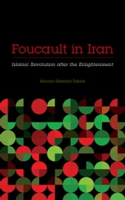Foucault in Iran - Islamic Revolution after the Enlightenment ebook by Behrooz Ghamari-Tabrizi