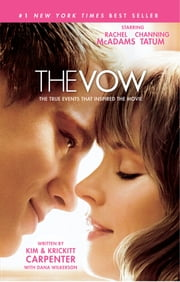 The Vow: The True Events that Inspired the Movie - The True Events that Inspired the Movie ebook by Kim Carpenter, Krickitt Carpenter, Dana Wilkerson