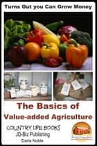 Turns Out you Can Grow Money: The Basics of Value-added Agriculture ebook by Darla Noble