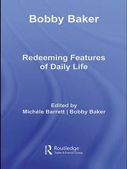 Bobby Baker - Redeeming Features of Daily Life ebook by Michèle Barrett,Bobby Baker