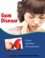 Gum Disease ebook by My Ebook Publishing House