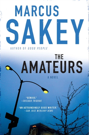 The Amateurs - A Thriller ebook by Marcus Sakey