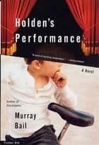 Holden's Performance - A Novel ebook by Murray Bail