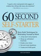 60 Second Self-Starter: Sixty Solid Techniques to get motivated, get organized, and get going in the workplace. ebook by Jeff Davidson