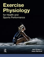 Exercise Physiology - for Health and Sports Performance ebook by Nick Draper,Helen Marshall