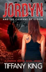 Jordyn and the Caverns of Gloom: A Daemon Hunter Novel book 2 ebook by Tiffany King