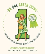 Do One Green Thing - Saving the Earth Through Simple, Everyday Choices ebook by Mindy Pennybacker,Meryl Streep