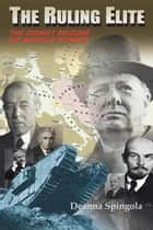 The Ruling Elite - The Zionist Seizure of World Power eBook by Deanna Spingola