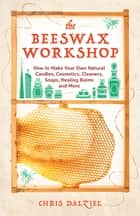 The Beeswax Workshop ebook by Chris Dalziel