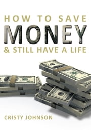 How to Save Money & Still Have a Life ebook by Cristy Johnson