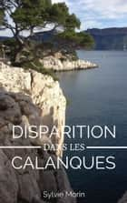 Disparition dans les calanques ebook by SYLVIE MORIN