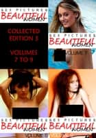 Sex Pictures : Beautiful Women Collected Edition 3 - Volumes 7 to 9 ebook by Mandy Rickards