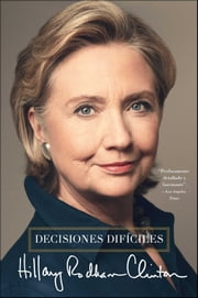 Decisiones difíciles ebook by Hillary Rodham Clinton