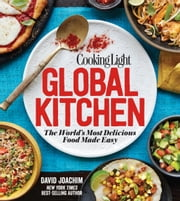 COOKING LIGHT Global Kitchen - The World's Most Delicious Food Made Easy ebook by The Editors of Cooking Light,David Joachim