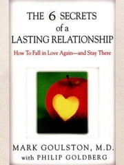The 6 Secrets of a Lasting Relationship ebook by Mark Goulston,Philip Goldberg