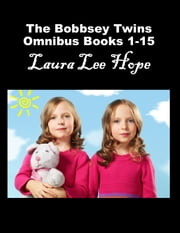 The Bobbsey Twins Omnibus Collection Books 1-15 ebook by Laura Lee Hope