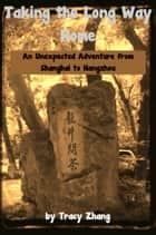 Taking the Long Way Home: An Unexpected Adventure from Shanghai to Hangzhou ebook by Tracy Zhang