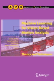 Machine Learning for Vision-Based Motion Analysis - Theory and Techniques ebook by Liang Wang,Guoying Zhao,Li Cheng,Matti Pietikäinen