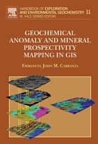 Geochemical Anomaly and Mineral Prospectivity Mapping in GIS ebook by E.J.M. Carranza