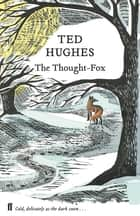 The Thought Fox - Collected Animal Poems Vol 4 ebook by Ted Hughes