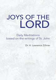 Joys Of The Lord - Daily Meditations based on the writings of St. John ebook by Dr. H. Lawrence Zillmer