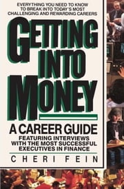 Getting into Money: A Career Guide - A Career Guide ebook by Cheri Fein