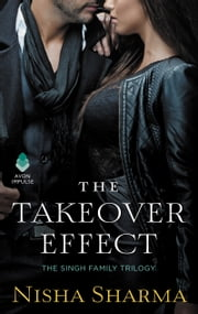 The Takeover Effect - The Singh Family Trilogy ebook by Nisha Sharma