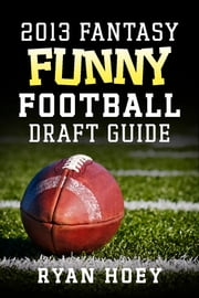 2013 Fantasy Funny Football Draft Guide ebook by Ryan Hoey