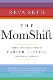The MomShift - Women Share their Stories of Career Success After Having Children ebook by Reva Seth