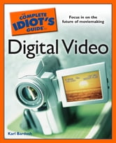 The Complete Idiot's Guide to Digital Video ebook by Karl Bardosh