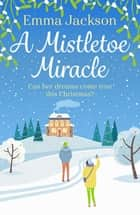 A Mistletoe Miracle - The perfect feel-good holiday romcom to read this year ebook by Emma Jackson