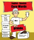 English- Spanish Core Words Volume 1 ebook by Tonya Holly