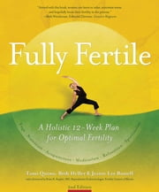 Fully Fertile: A 12-Week Plan for Optimal Fertility ebook by Quinn, Tami