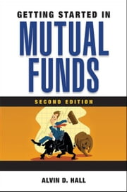 Getting Started in Mutual Funds ebook by Alvin D. Hall
