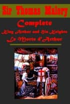 Complete King Arthur and His Knights Le Morte d'Arthur ebook by Sir Thomas Malory