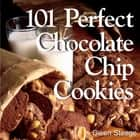101 Perfect Chocolate Chip Cookies - 101 Melt-in-Your-Mouth Recipes ebook by Gwen W. Steege