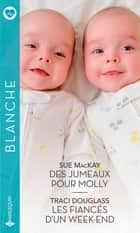 Des jumeaux pour Molly - Les fiancés d'un week-end ebook by Sue MacKay, Traci Douglass
