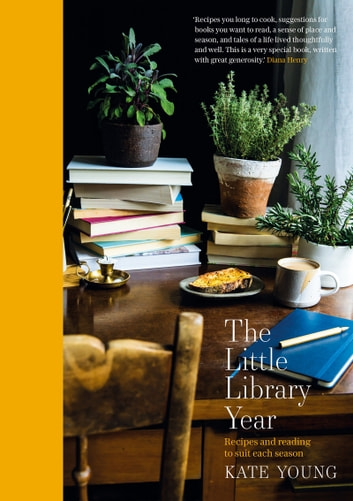 The Little Library Year - Recipes and reading to suit each season ebook by Kate Young