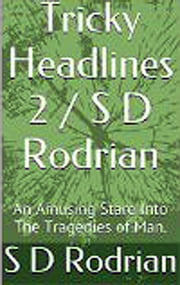 Tricky Headlines 2 / S D Rodrian - An Amusing Stare Into The Tragedies of Man. ebook by S D Rodrian