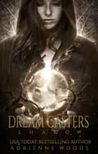 Dream Casters: Shadow - Dream Casters, #2 eBook by Adrienne Woods