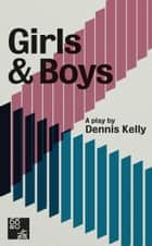 Girls and Boys ebook by Dennis Kelly