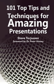 101 Tips and Techniques for Amazing Presentations ebook by Steve Torjussen,Dr Peter Honey