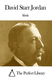 Works of David Starr Jordan ebook by David Starr Jordan