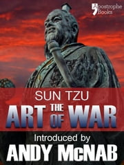 The Art of War - an Andy McNab War Classic: The beautifully reproduced 1910 edition, with introduction by Andy McNab, Critical Notes by Lionel Giles, M.A. and illustrations ebook by Sun Tzu,Andy McNab