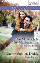The Maverick & The Manhattanite/Doctor, Soldier, Daddy ebook by Leanne Banks, Caro Carson