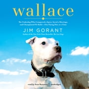 Wallace - The Underdog Who Conquered a Sport, Saved a Marriage, and Championed Pit Bulls-One Flying Disc at a Time audiobook by Jim Gorant